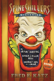 SpineChillers Mysteries 3-in-1 : Dr. Shivers' Carnival/Attack of the Killer House/Birthday Cake and I Scream, PDF eBook