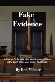 Fake Evidence : A Look at Evolutionary Evidence for over 90 Years in the Court Cases from Scopes to Kitzmiller, EPUB eBook