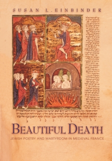 Beautiful Death : Jewish Poetry and Martyrdom in Medieval France, EPUB eBook