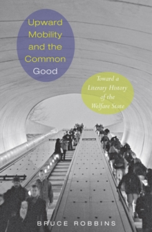Upward Mobility and the Common Good : Toward a Literary History of the Welfare State, EPUB eBook