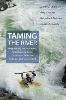 Taming the River : Negotiating the Academic, Financial, and Social Currents in Selective Colleges and Universities, PDF eBook