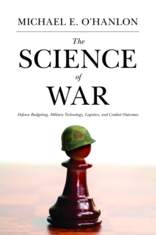 The Science of War : Defense Budgeting, Military Technology, Logistics, and Combat Outcomes, EPUB eBook