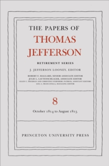 The Papers of Thomas Jefferson, Retirement Series, Volume 8 : 1 October 1814 to 31 August 1815, EPUB eBook