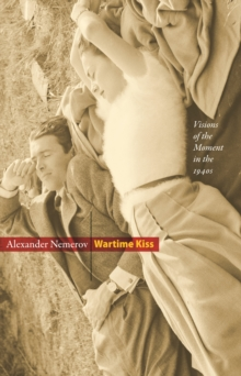 Wartime Kiss : Visions of the Moment in the 1940s, EPUB eBook