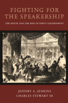 Fighting for the Speakership : The House and the Rise of Party Government, EPUB eBook