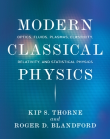 Modern Classical Physics : Optics, Fluids, Plasmas, Elasticity, Relativity, and Statistical Physics, PDF eBook