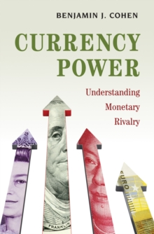 Currency Power : Understanding Monetary Rivalry, EPUB eBook
