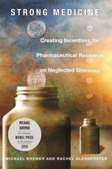 Strong Medicine : Creating Incentives for Pharmaceutical Research on Neglected Diseases, EPUB eBook