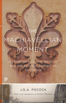 The Machiavellian Moment : Florentine Political Thought and the Atlantic Republican Tradition, EPUB eBook