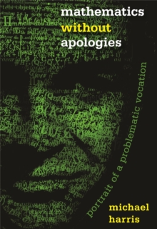 Mathematics without Apologies : Portrait of a Problematic Vocation, EPUB eBook