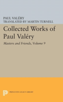 Collected Works of Paul Valery, Volume 9 : Masters and Friends, PDF eBook