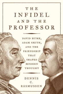The Infidel and the Professor : David Hume, Adam Smith, and the Friendship That Shaped Modern Thought, EPUB eBook