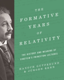 The Formative Years of Relativity : The History and Meaning of Einstein's Princeton Lectures, PDF eBook