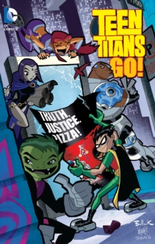 Teen Titans Go! : Truth, Justice, Pizza, Paperback / softback Book