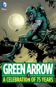Green Arrow A Celebration of 75 Years HC, Hardback Book
