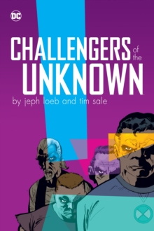 Challengers of the Unknown by Jeph Loeb and Tim Sale, Hardback Book