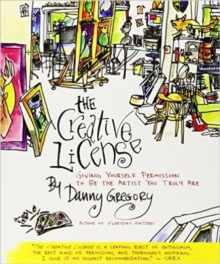 The Creative License : Giving Yourself Permission to be the Artist you Truly Are, Paperback Book