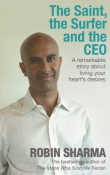 The Saint, the Surfer and the CEO : A Remarkable Story about Living Your Heart's Desires, Paperback Book