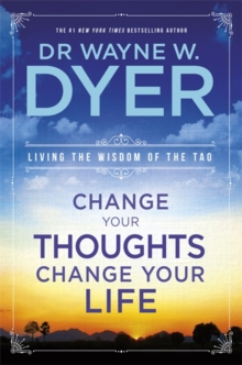 Change Your Thoughts, Change Your Life : Living The Wisdom Of The Tao, Paperback Book