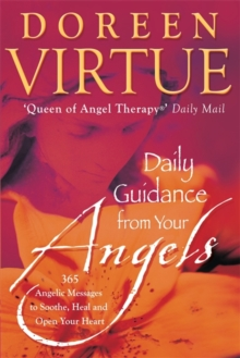 Daily Guidance From Your Angels : 365 Angelic Messages To Soothe, Heal, And Open Your Heart, Paperback Book
