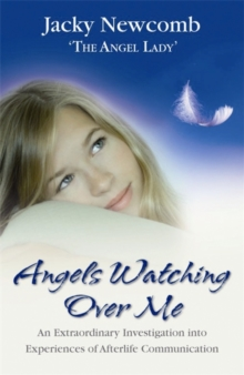 Angels Watching Over Me : An Extraordinary Investigation into Experiences of Afterlife Communication, Paperback Book