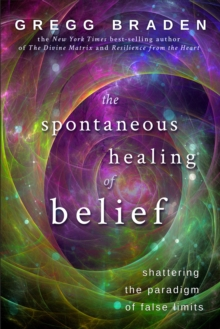 The Spontaneous Healing Of Belief : Shattering The Paradigm Of False Limits, Paperback / softback Book