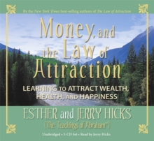 Money and the Law of Attraction : Learning To Attract Wealth, Health And Happiness, CD-Audio Book