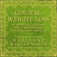 A Course in Weight Loss : 21 Spiritual Lessons for Surrendering Your Weight Forever, CD-Audio Book