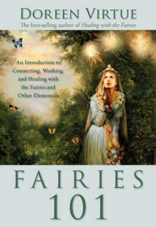 Fairies 101 : An Introduction to Connecting, Working, and Healing with the Fairies and Other Elementals, Paperback / softback Book