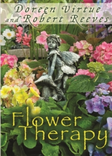 Flower Therapy : Welcome the Angels of Nature into Your Life, Paperback / softback Book