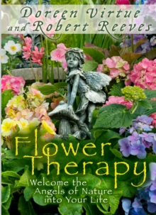 Flower Therapy : Welcome the Angels of Nature into Your Life, EPUB eBook
