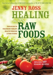 Healing with Raw Foods : Your Guide to Unlocking Vibrant Health Through Living Cuisine, Paperback / softback Book