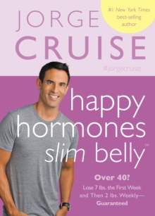 Happy Hormones, Slim Belly : Over 40? Lose 7 Lbs. The First Week, and Then 2 Lbs. Weekly - Guaranteed, Paperback Book