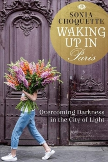 Waking Up in Paris : Overcoming Darkness in the City of Light, Hardback Book