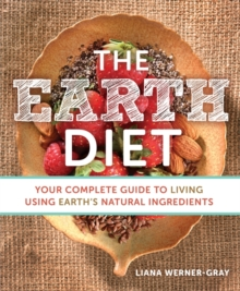 The Earth Diet : Your Complete Guide to Living Using Earth's Natural Ingredients, Paperback Book
