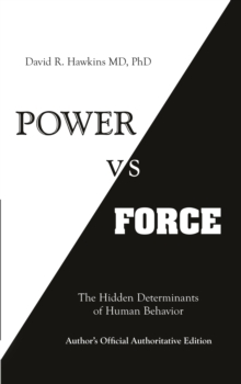 Power vs. Force : The Hidden Determinants of Human Behaviour, Paperback Book