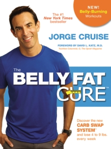The Belly Fat Cure (TM) : Discover the New Carb Swap System (TM) and Lose 4 to 9 lbs. Every Week, Paperback Book