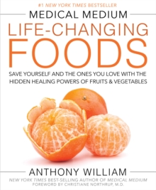 Medical Medium Life-Changing Foods : Save Yourself and the Ones You Love with the Hidden Healing Powers of Fruits & Vegetables, Hardback Book