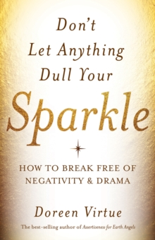 Don't Let Anything Dull Your Sparkle : How to Break free of Negativity and Drama, EPUB eBook