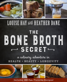 The Bone Broth Secret : A Culinary Adventure in Health, Beauty, and Longevity, Paperback / softback Book