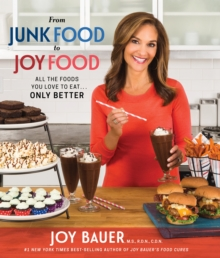 From Junk Food to Joy Food : All the Foods You Love to Eat...Only Better, Paperback Book
