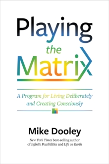 Playing the Matrix : A Program for Living Deliberately and Creating Consciously, Hardback Book