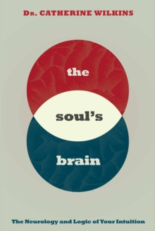 Soul's Brain : The Neurology and Logic of Your Intuition, EPUB eBook