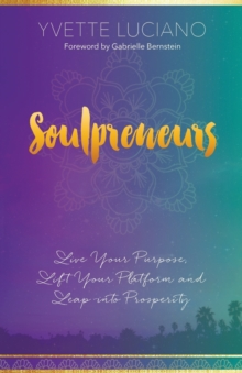 Soulpreneurs : Live Your Purpose, Lift Your Platform and Leap into Prosperity, Paperback Book
