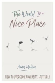 The World Is a Nice Place : How to Overcome Adversity, Joyfully, Paperback / softback Book