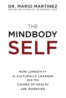 The Mindbody Self : How Longevity is Culturally Learned and the Causes of Health are Inherited, Hardback Book
