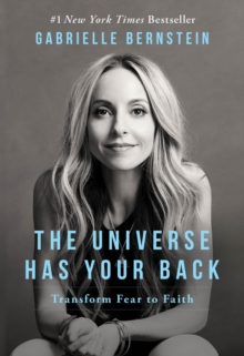 The Universe Has Your Back : Transform Fear to Faith, EPUB eBook
