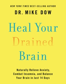 Heal Your Drained Brain : Naturally Relieve Anxiety, Combat Insomnia, and Balance Your Brain in Just 14 Days, Hardback Book