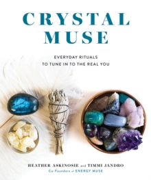 Crystal Muse : Everyday Rituals to Tune in to the Real You, Hardback Book