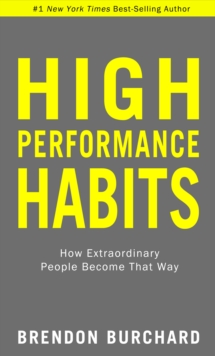 High Performance Habits : How Extraordinary People Become That Way, Hardback Book